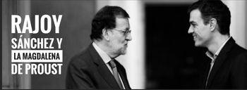 Rajoy, Sánchez y la magdalena de Proust